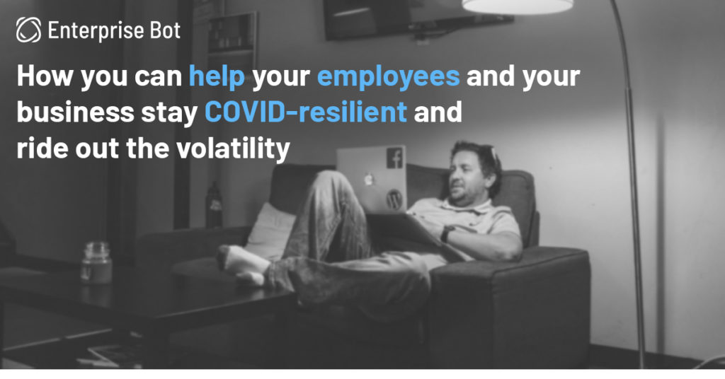 How you can help your employees and your business stay COVID-resilient and ride out the volatility