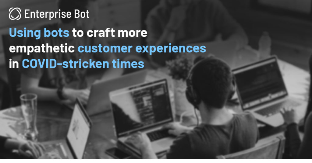 How AI-powered customer service solutions can help you craft more empathetic experiences in the face of COVID-19