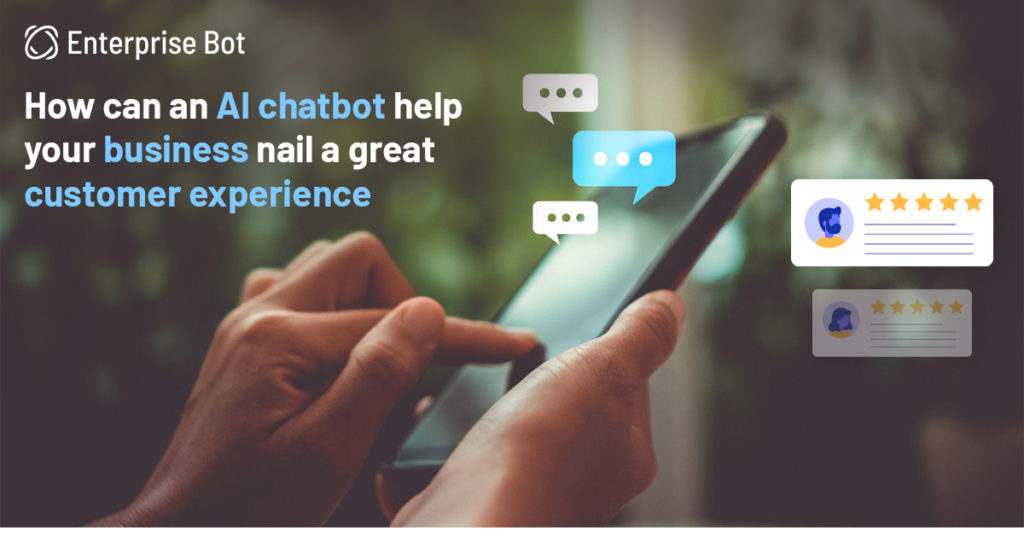 How can an AI chatbot help your business nail a great customer experience