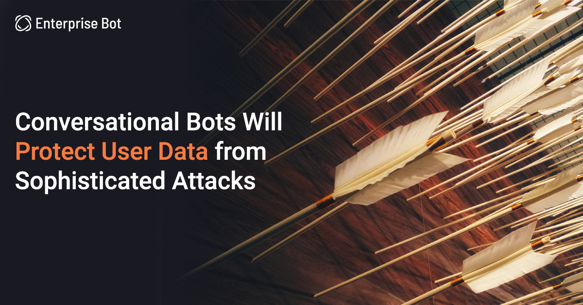 Conversational Bots Will Protect User Data from Sophisticated Attacks