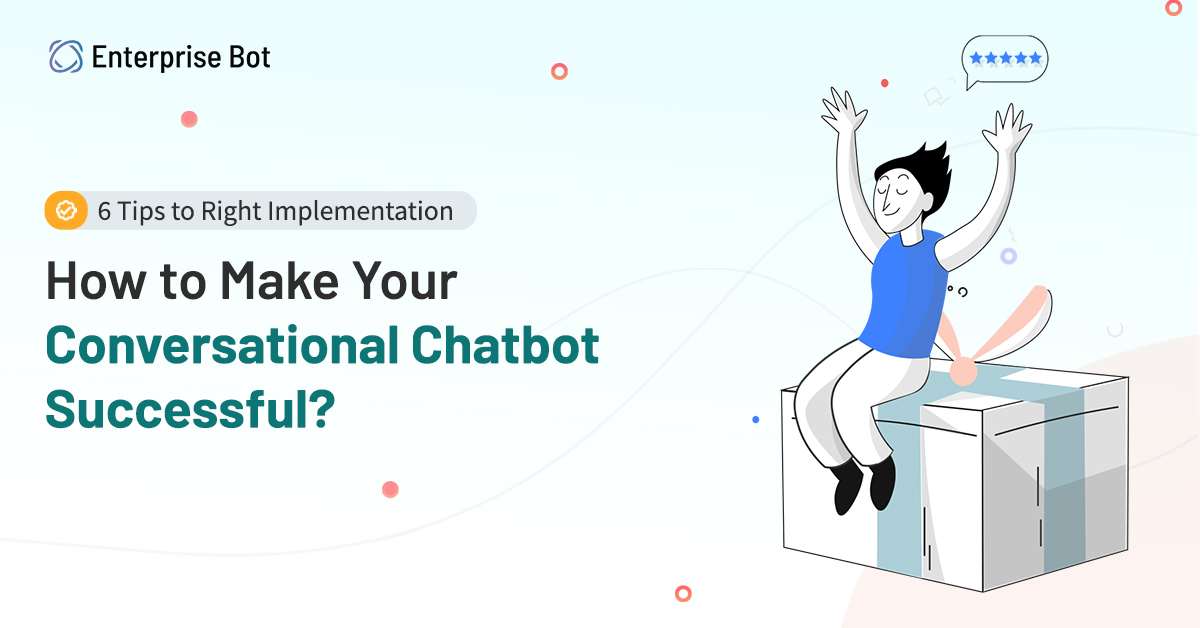 How to Make Your Conversational Chatbot Successful?