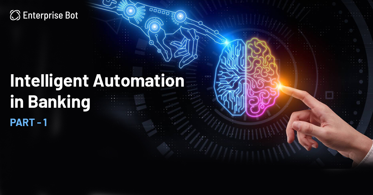 Intelligent process Automation in Banking Part-1